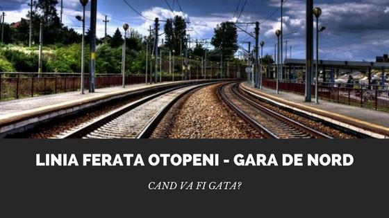Linia ferata Aeroportul Otopeni - Gara de Nord, gata pana in 2020